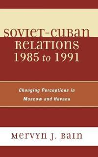 Soviet-Cuban Relations 1985 to 1991