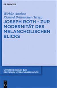 Joseph Roth - Zur Modernität Des Melancholischen Blicks