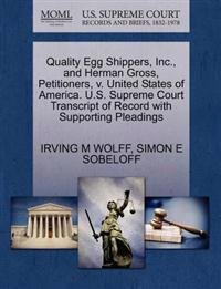 Quality Egg Shippers, Inc., and Herman Gross, Petitioners, V. United States of America. U.S. Supreme Court Transcript of Record with Supporting Pleadings