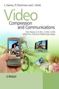 Video Compression and Communications: From Basics to H.261, H.263, H.264, MPEG4 for DVB and HSDPA-Style Adaptive Turbo-Transceivers