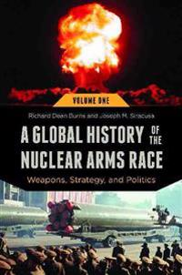 A Global History of the Nuclear Arms Race