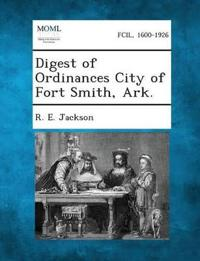 Digest of Ordinances City of Fort Smith, Ark.