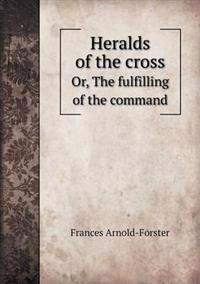 Heralds of the Cross Or, the Fulfilling of the Command