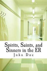 Spirits, Saints, and Sinners in the Er: Real Stories of the Er
