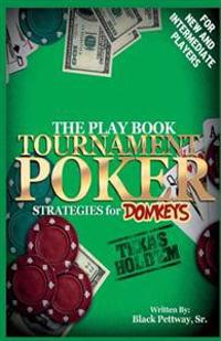 Tournament Poker Strategies for Donkeys: The Play Book