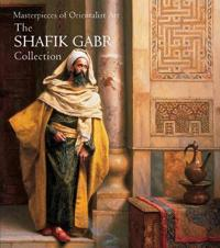 Masterpieces of Orientalist Art: The Shafik Gabr Collection