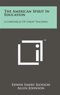 The American Spirit in Education: A Chronicle of Great Teachers