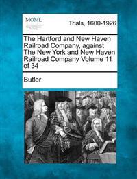 The Hartford and New Haven Railroad Company, Against the New York and New Haven Railroad Company Volume 11 of 34