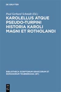 Karolellus Atque Pseudo-Turpini Historia Karoli Magni Et Rotholandi