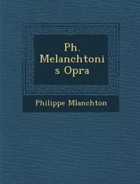 Ph. Melanchtonis Op¿ra