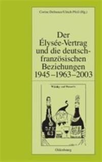 Der ELysee-Vertrag Und Die Deutsch-Franzoesischen Beziehungen 1945 - 1963 - 2003