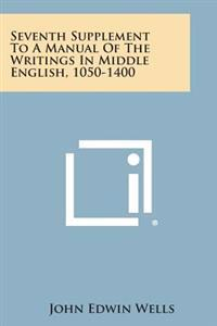 Seventh Supplement to a Manual of the Writings in Middle English, 1050-1400