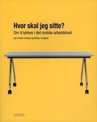 Hvor skal jeg sitte? : om å lykkes i det mobile arbeidslivet