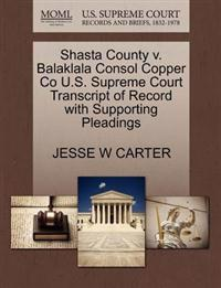 Shasta County V. Balaklala Consol Copper Co U.S. Supreme Court Transcript of Record with Supporting Pleadings