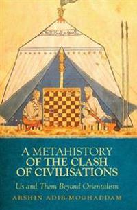 Metahistory of the Clash of Civilisation: Us and Them Beyond Orientalism