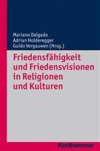 Friedensfahigkeit Und Friedensvisionen in Religionen Und Kulturen