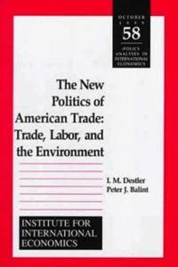 The New Politics of American Trade - Trade, Labor, and the Environment