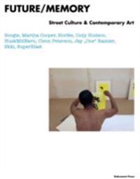 Future / memory : street culture & contemporary art