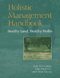 Holistic Management Handbook: Healthy Land, Healthy Profits