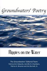 Groundwaters Poetry: Ripples on the Water