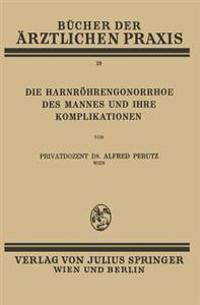 Die Harnröhren-Gonorrhoe des Mannes und Ihre Komplikationen