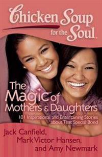 Chicken Soup for the Soul The Magic of Mothers & Daughters