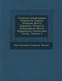 Vermium Intestinalium Praesertim Taeniae Humanae Brevis Expositio: Vermivm Intestinalivm Brevis Expositionis Continvatio Tertia, Volume 4