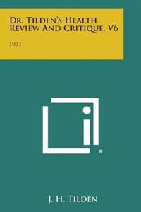 Dr. Tilden's Health Review and Critique, V6: 1931
