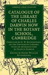 Catalogue of the Library of Charles Darwin Now in the Botany School, Cambridge