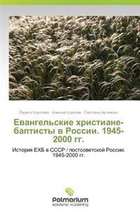 Evangel'skie Khristiane-Baptisty V Rossii. 1945-2000 Gg.