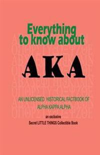 Everything to Know about Aka: An Unlicensed Historical Fact Book of Alpha Kappa Alpha