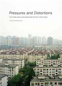 Pressures and Distortions: City Dwellers as Builders and Critics: Four Views