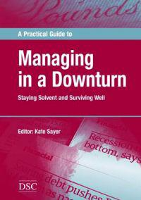 Practical Guide to Managing in a Downturn
