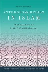 Anthropomorphism in Islam: The Challenge of Traditionalism (700-1350)
