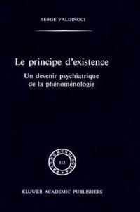 Le Principe D'Existence: Un Devenir Psychiatrique de la PHénoménologie