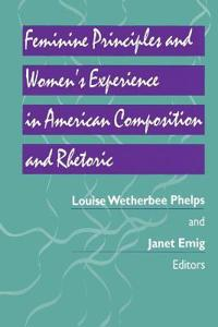 Feminine Principles and Women's Experience in American Composition and Rhetoric