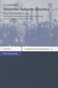 Deutsche Juden In Amerika: Burgerliches Selbstbewusstsein Und Judische Identitat In Den Orden B'Nai B'Rith Und Treue Schwestern, 1843-1914