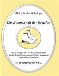 Gleite, Drehe, & Springe: Die Wissenschaft Der Eislaufen: Band 1: Daten & Diagramme Fur Wissenschaft Labor: Translationsbewegung (Lineare Bewegu