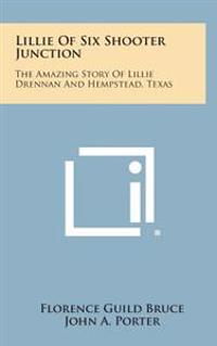 Lillie of Six Shooter Junction: The Amazing Story of Lillie Drennan and Hempstead, Texas