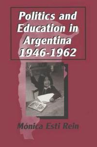 Politics and Education in Argentina 1946-1962
