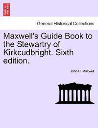 Maxwell's Guide Book to the Stewartry of Kirkcudbright. Sixth Edition.