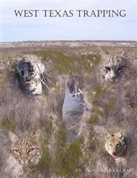 West Texas Trapping: A Collection of Notes, Stories, Advice, and Tips from Trapping the Openness of the Eastern Edge of the Delaware Basin