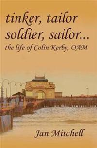 Tinker, Tailor, Soldier Sailor...: The Life of Colin Kerby, Oam