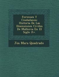 Forenses Y Ciudadanos: Historia De Las Disensiones Civiles De Mallorca En El Siglo Xv.