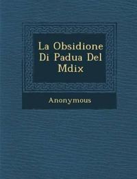 La Obsidione Di Padua Del Mdix