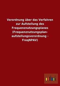 Verordnung Uber Das Verfahren Zur Aufstellung Des Frequenznutzungsplanes (Frequenznutzungsplan- Aufstellungsverordnung - Freqnpav)