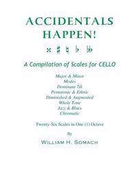 Accidentals Happen! a Compilation of Scales for Cello in One Octave: Major & Minor, Modes, Dominant 7th, Pentatonic & Ethnic, Diminished & Augmented,