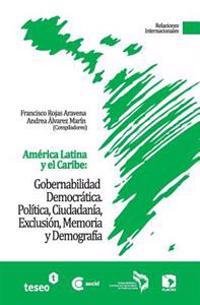America Latina y El Caribe: Gobernabilidad Democratica: Politica, Ciudadania, Exclusion, Memoria y Demografia