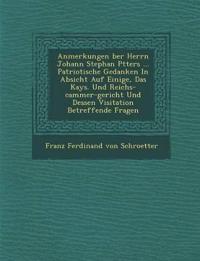 Anmerkungen Ber Herrn Johann Stephan P Tters ... Patriotische Gedanken in Absicht Auf Einige, Das Kays. Und Reichs-Cammer-Gericht Und Dessen Visitatio