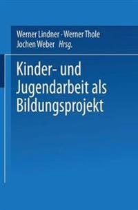 Kinder- und Jugendarbeit als Bildungsprojekt